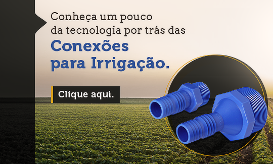 Conheça um pouco da tecnologia por trás das conexões para irrigação