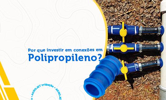 Por que investir em conexões em polipropileno?